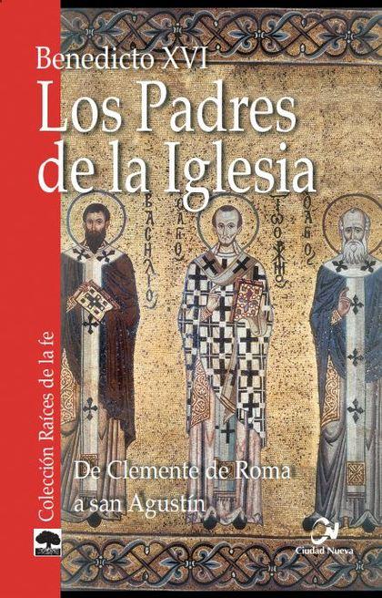 LOS PADRES DE LA IGLESIA. DE CLEMENTE DE ROMA A SAN AGUSTÍN