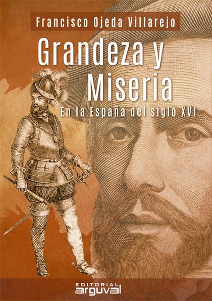 GRADEZAS Y MISERIAS EN LA ESPAÑA DEL SIGLO  XVI.