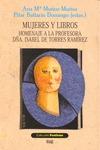 MUJERES Y LIBROS : (HOMENAJE A LA PROFESORA DÑA. ISABEL DE TORRES RAMÍREZ)