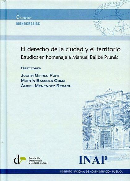 EL DERECHO DE LA CIUDAD Y EL TERRITORIO.. ESTUDIO EN HOMENAJE A MANUEL BALLBÉ PRUNÉS