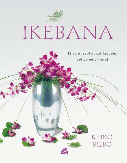 IKEBANA: EL ARTE TRADICIONAL JAPONÉS DEL ARREGLO FLORAL