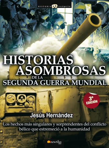 HISTORIAS ASOMBROSAS DE LA SEGUNDA GUERRA MUNDIAL.