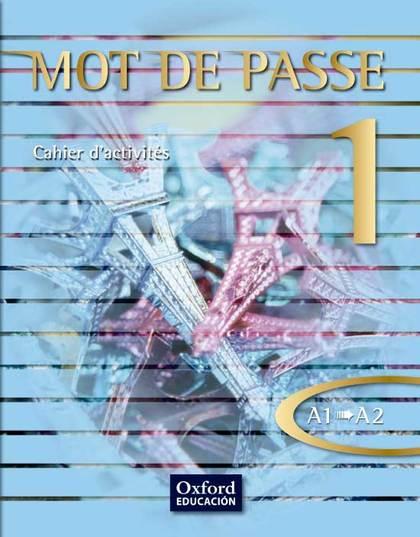 MOT DE PASSE, FRANÇAIS 1, 1 BACHILLERATO, NIVEAU A1-A2. CAHIER D´ACTIVITÉS