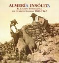 ALMERÍA INSÓLITA : EL LEGADO FOTOGRÁFICO DE GUSTAVO GILLMAN, 1889-1922
