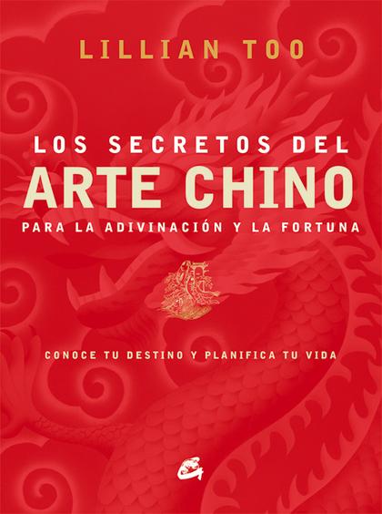 SECRETOS DEL ARTE CHINO PARA LA ADIVINACIÓN Y LA FORTUNA: CONOCE TU DESTINO Y PLANIFICA TU VIDA