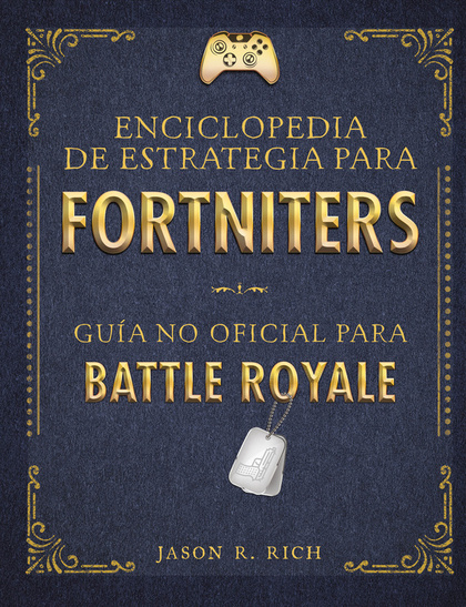 ENCICLOPEDIA DE ESTRATEGIA PARA FORTNITERS. GUÍA NO OFICIAL PARA BATTLE ROYAL