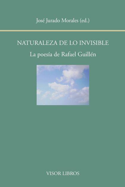 NATURALEZA DE LO INVISIBLE. LA POESÍA DE RAFAEL GUILLÉN