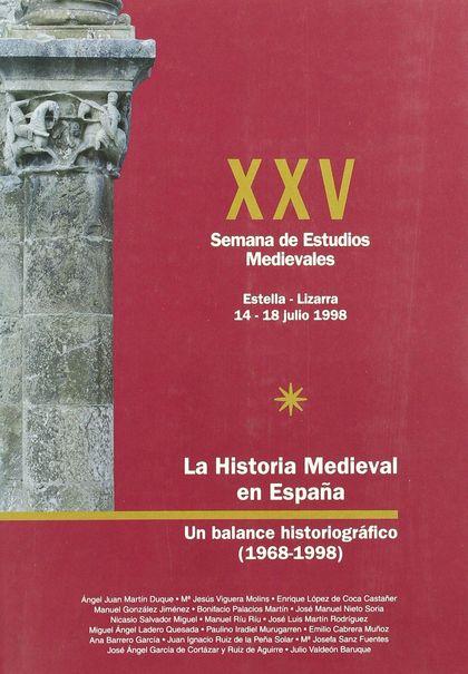 LA HISTORIA MEDIEVAL EN ESPAÑA, UN BALANCE HISTORIOGRÁFICO (1968-1998)          ACTAS DE LA XXV