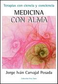MEDICINA CON EL ALMA : TERAPIAS CON CIENCIA Y CONCIENCIA