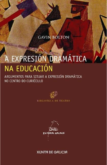 A EXPRESIÓN DRAMÁTICA NA EDUCACIÓN : ARGUMENTOS PARA SITUAR A EXPRESIÓN DRAMÁRICA NO CENTRO DO