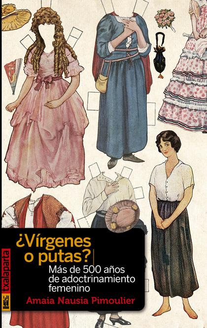 ¿VÍRGENES O PUTAS?. MÁS DE 500 AÑOS DE ADOCTRINAMIENTO FEMENINO