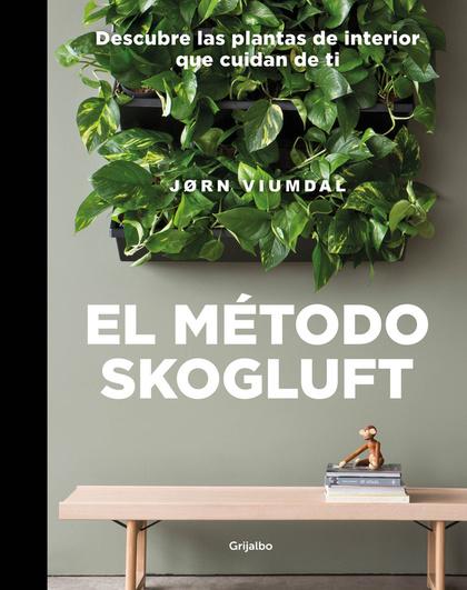 EL MÉTODO SKOGLUFT. DESCUBRE LAS PLANTAS DE INTERIOR QUE CUIDAN DE TI