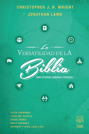 LA VERSATILIDAD DE LA BIBLIA. PARA ESTUDIAR, ENSEÑAR Y PREDICAR