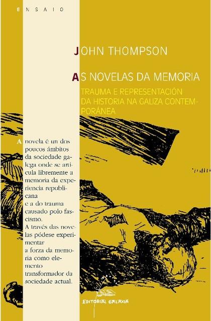AS NOVELAS DA MEMORIA : TRAUMA E REPRESENTACIÓN DA HISTORAI NA GALIZA CONTEMPORÁNEA
