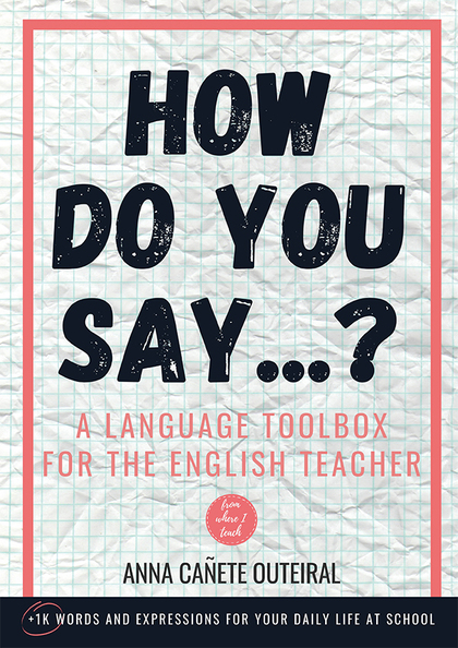 HOW DO YOU SAY...?. A LANGUAGE TOOLBOX FOR THE ENGLISH TEACHER