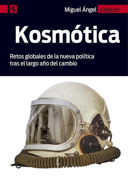 KOSMÓTICA. RETOS GLOBALES DE LA NUEVA POLÍTICA TRAS EL LARGO AÑO DEL CAMBIO