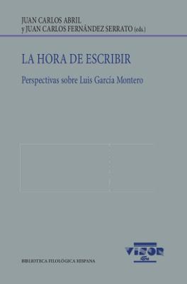 LA HORA DE ESCRIBIR. PERSPECTIVAS SOBRE LUIS GARCÍA MONTERO