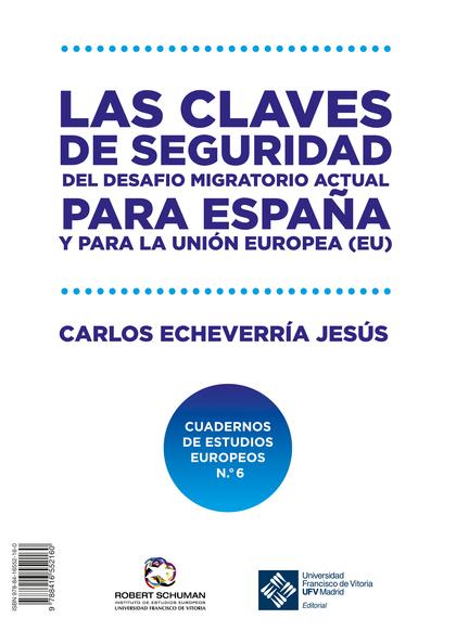LAS CLAVES DE SEGURIDAD DEL DESAFÍO MIGRATORIO ACTUAL PARA ESPAÑA Y PARA LA UNIÓN EUROPEA, UE =