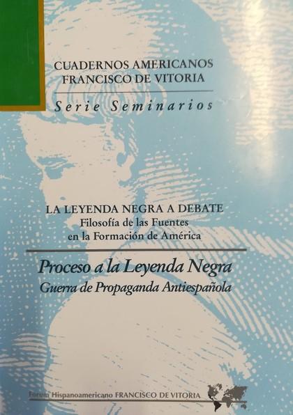 PROCESO A LA LEYENDA NEGRA, GUERRA DE PROPAGANDA ANTIESPAÑOLA. 2ª ED..
