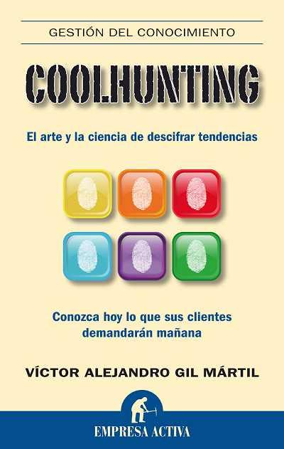COOLHUNTING : EL ARTE Y LA CIENCIA DE DESCIFRAR TENDENCIAS : CONOZCA HOY LO QUE SUS CLIENTES DE