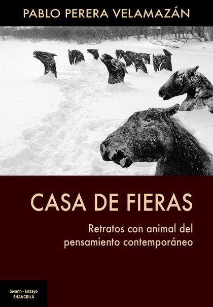 CASA DE FIERAS. RETRATO CON ANIMAL DEL PENSAMIENTO CONTEMPORÁNEO