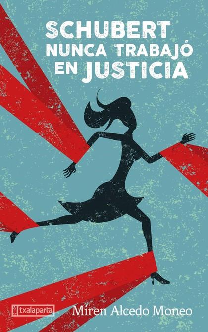 SCHUBERT NUNCA TRABAJÓ EN JUSTICIA.