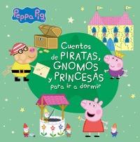 CUENTOS DE PIRATAS, GNOMOS Y PRINCESAS PARA IR A DORMIR (PEPPA PIG).