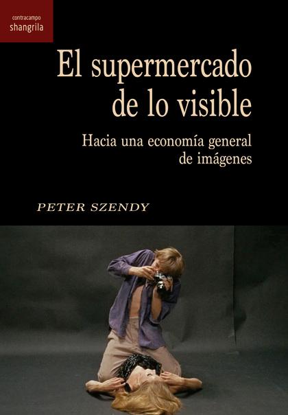 EL SUPERMERCADO DE LO VISIBLE. HACIA UNA ECONOMIA GENERAL DE IMÁGENES