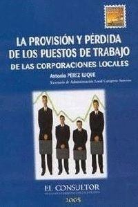 LA PROVISIÓN Y PÉRDIDA DE LOS PUESTOS DE TRABAJO DE LAS CORPORACIONES LOCALES