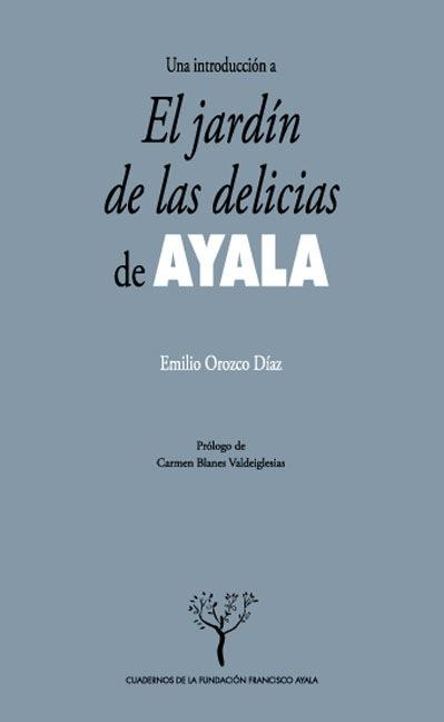 UNA INTRODUCCIÓN A EL JARDÍN DE LAS DELICIAS DE AYALA