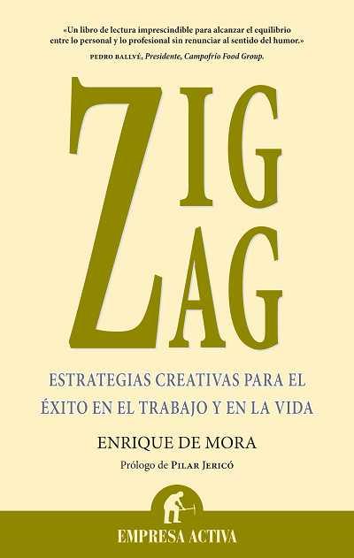 ZIG ZAG : ESTRATEGIAS CREATIVAS PARA EL ÉXITO EN EL TRABAJO Y EN LA VIDA