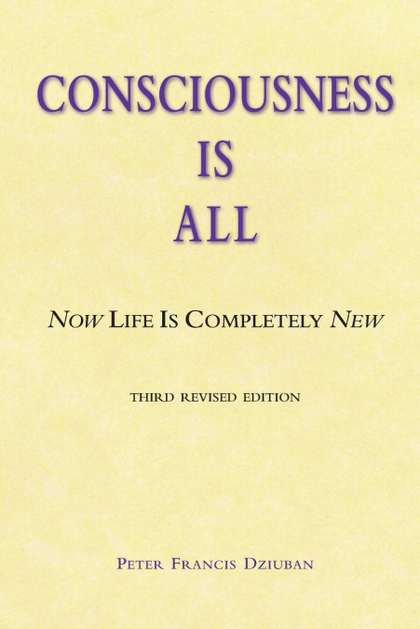 CONSCIOUSNESS IS ALL. NOW LIFE IS COMPLETELY NEW