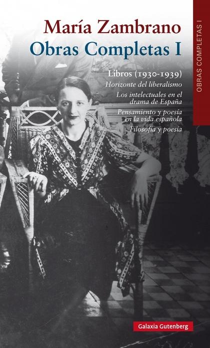 LIBROS (1930-1939). OBRAS COMPLETAS MARÍA ZAMBRANO, VOLUMEN I