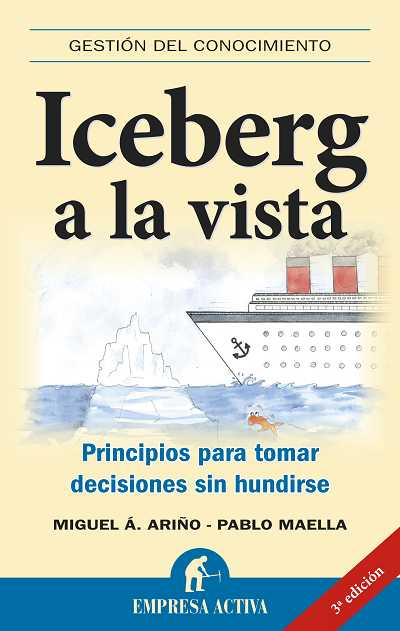 ICEBERG A LA VISTA : PRINCIPIOS PARA TOMAR DECISIONES SIN HUNDIRSE