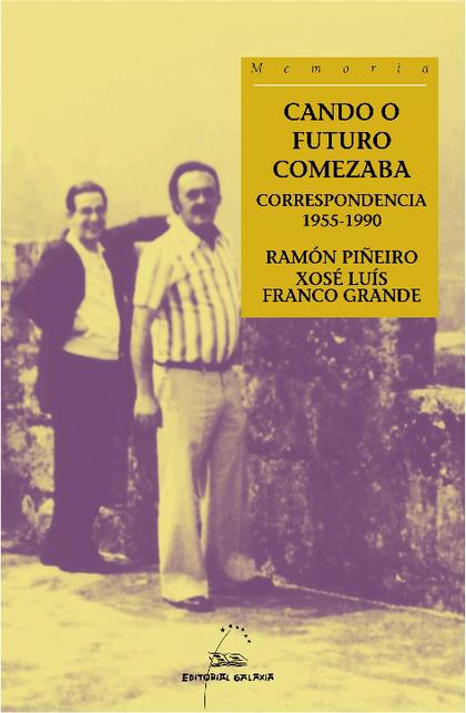 CANDO O FUTURO COMEZABA. CORRESPONDENCIA 1955-1990.