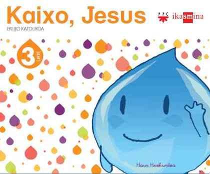 KAIXO, JESUS, ERLIJIO KATOLIKOA, HAUR HEZKUNTZA, 3 URTE