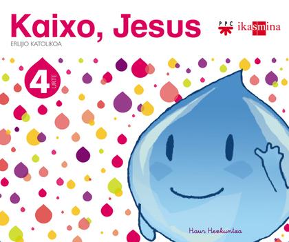 KAIXO, JESUS, ERLIJIO KATOLIKOA, HAUR HEZKUNTZA, 4 URTE