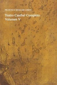 TEATRO CANÍBAL. VOLUMEN V.