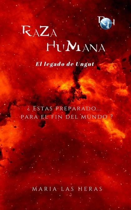 RAZA HUMANA; EL LEGADO DE UNGUT. EL LEGADO DE UNGUT
