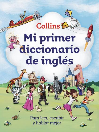 MI PRIMER DICCIONARIO DE INGLÉS (MI PRIMER COLLINS). PARA LEER, ESCRIBIR Y HABLAR MEJOR