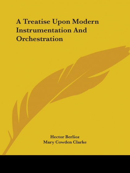 A TREATISE UPON MODERN INSTRUMENTATION AND ORCHESTRATION