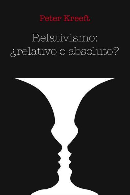 RELATIVISMO, ¿RELATIVO O ABSOLUTO?