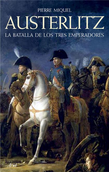 AUSTERLITZ : LA BATALLA DE LOS TRES EMPERADORES