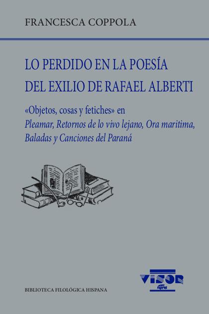 LO PERDIDO EN LA POESÍA DEL EXILIO DE RAFAEL ALBERTI                            ´OBJETOS, COSAS