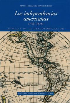 INDEPENDENCIAS AMERICANAS 1767 - 1878. GENESIS DESCOLONIZACION.
