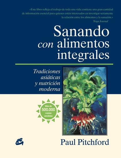 SANANDO CON ALIMENTOS INTEGRALES : TRADICIONES ASIÁTICAS Y NUTRICIÓN MODERNA