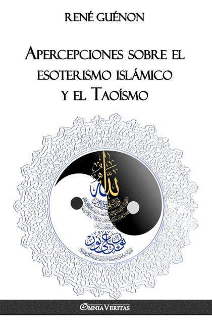 APERCEPCIONES SOBRE EL ESOTERISMO ISLÁMICO Y EL TAOÍSMO.