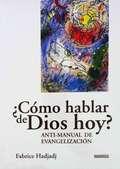 ¿CÓMO HABLAR DE DIOS HOY?. ANTI-MANUAL DE EVANGELIZACIÓN