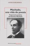 MACHADO, UNA VIDA DE POESÍA : TRAYECTORIA POÉTICA DE ANTONIO MACHADO