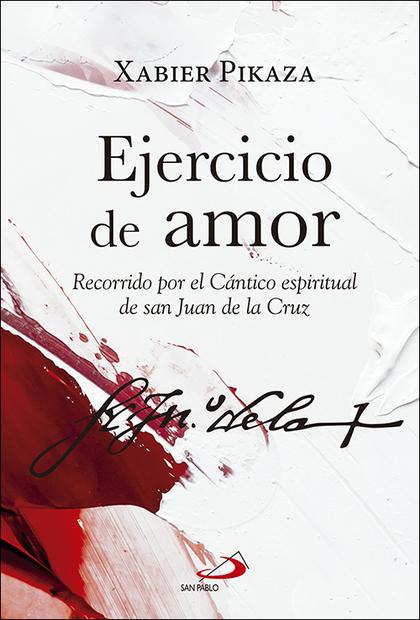 EJERCICIO DE AMOR. RECORRIDO POR EL CÁNTICO ESPIRITUAL DE SAN JUAN DE LA CRUZ